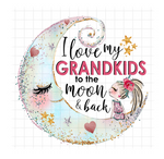 Sublimation print - I love my GRANDKIDS to the moon and back