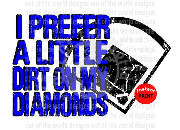I prefer a little dirt on my diamonds blue  (Instant Print) Digital Download