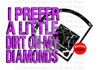 I prefer a little dirt on my diamonds purple  (Instant Print) Digital Download