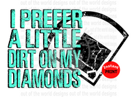 I prefer a little dirt on my diamonds teal (Instant Print) Digital Download