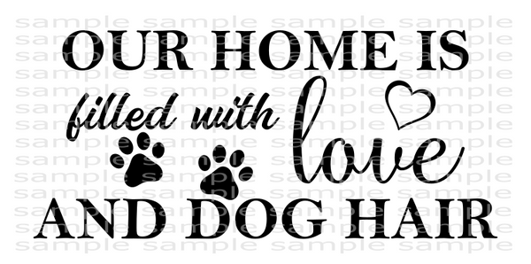 (Instant Print) Digital Download - Our home is filled with love and dog hair