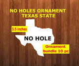 NO HOLES Texas state shape 10pc or 25 pc Ornament Bundle Price