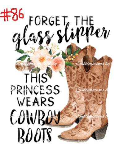 Sublimation print - Forget the glass slipper this princess wears cowboy boots
