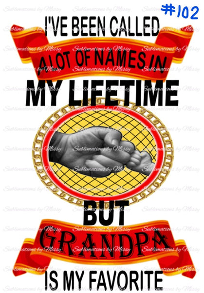 Sublimation print -I've been called a lot of names but Grandpa is my favorite