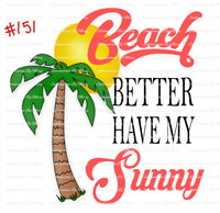 Sublimation print - Beach better have my sunny #151