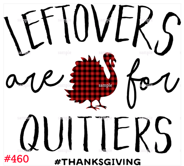 Sublimation print - Leftovers are for quitters Thanksgiving #460