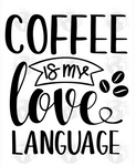 Sublimation print - Coffee is my love language #623