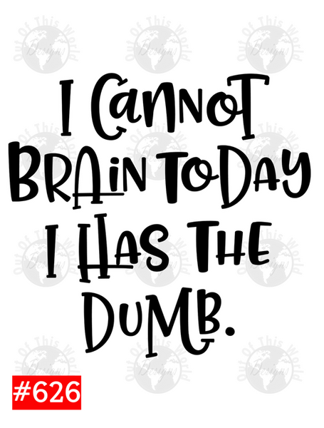 Sublimation print - I can not brain today I has the dumb #626