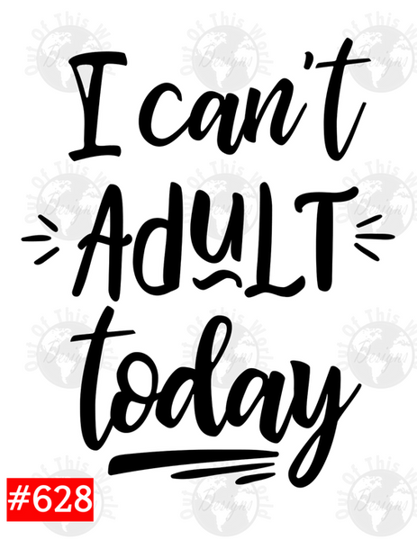 Sublimation print - I can't adult today #628