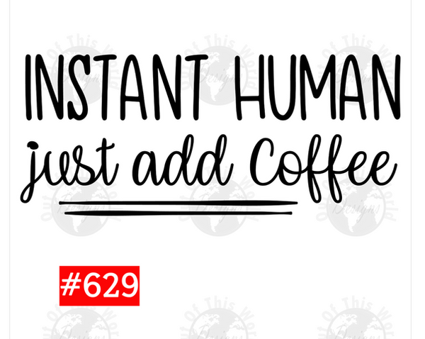 Sublimation print - Instant human just add coffee #629