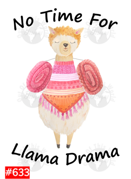 Sublimation print - No time for llama drama #633