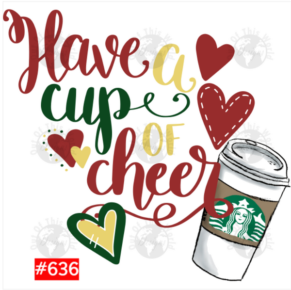 Sublimation print - Have a cup of cheer #636