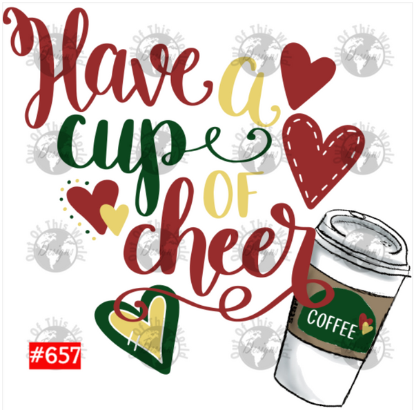 Sublimation print - Have a cup of cheer coffee #657