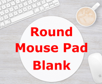 Round Mouse Pad for Sublimation or Vinyl