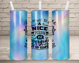(Instant Print) Digital Download - I want to be a nice perspn but everyone is so stupid  20oz skinny tapered tumbler , made for our  tumblers