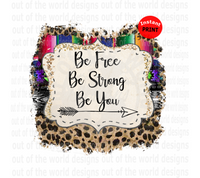 Be Free Be Strong Be You (Instant Print) Digital Download
