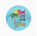 (Instant Print) Digital Download - Beach better have my sunny car coaster
