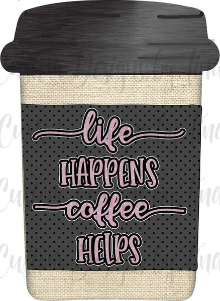 Sublimation print (ONLY) - Life happens coffee helps Coffee Cup - Made for our MDF sublimation blanks