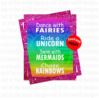 Dance with Fairies Ride a Unicorn Swim with Mermaids Chase Rainbows (Instant Print) Digital Download