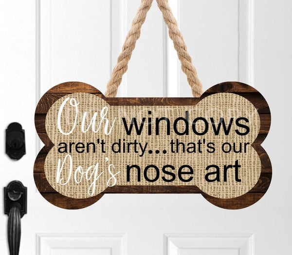 Sublimation print - Our windows aren't dirty . That's our dogs nose art bone hanger - Made for our MDF sublimation blanks