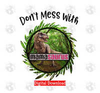 Don't mess with mamasaurus  (Instant Print) Digital Download
