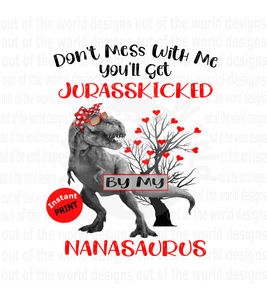 Don't mess with me you'll get Jurasskicked by my Nanasaurus  (Instant Print) Digital Download