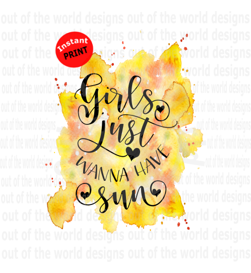 Girl Just Wanna Have Sun (Instant Print) Digital Download