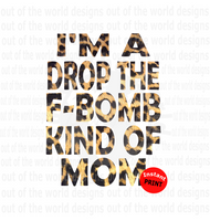 I'm a drop the f-bomb kind of mom (Instant Print) Digital Download