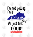I'm not yelling I'm a Kentucky girl we just talk loud (Instant Print) Digital Download