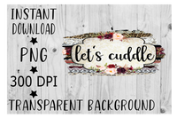 (Instant Print) Digital Download - Lets cudde