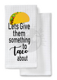 Sublimation print - Lets give them something to Taco about #935