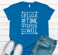 Life is a one time offer use it well screen print