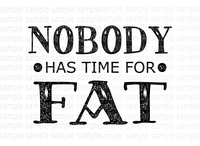 (Instant Print) Digital Download - Nobody has time for fat