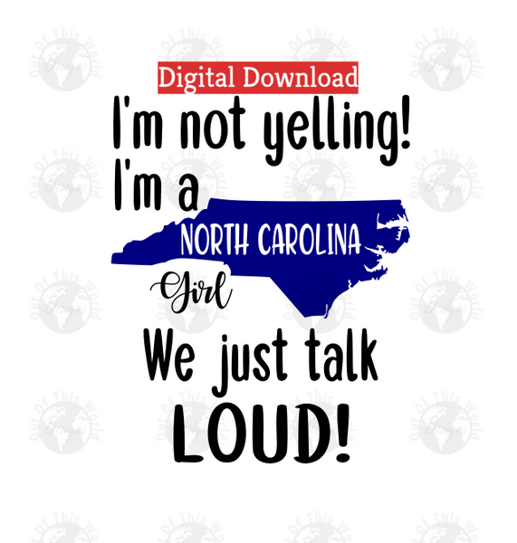 I'm not yelling I'm a North Carolina girl we just talk loud (Instant Print) Digital Download