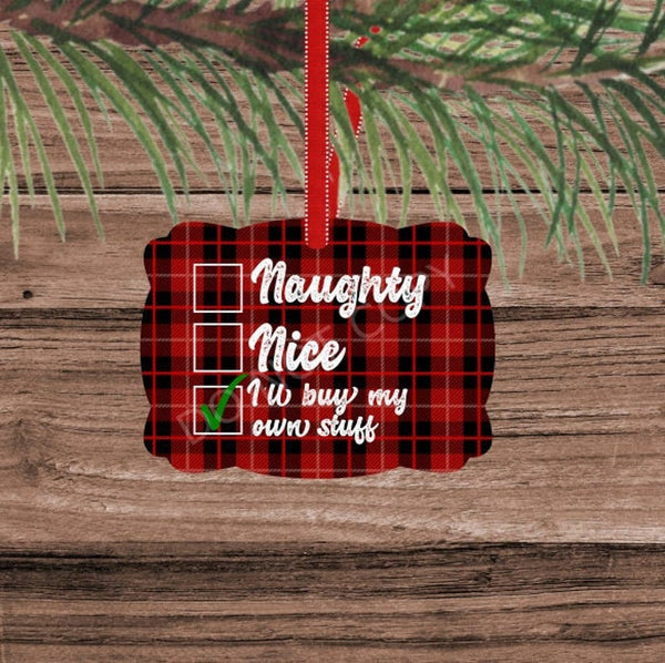 Sublimation print ONLY - Naughty, Nice, I'll buy my own stuff   - Made for our MDF sublimation rounds
