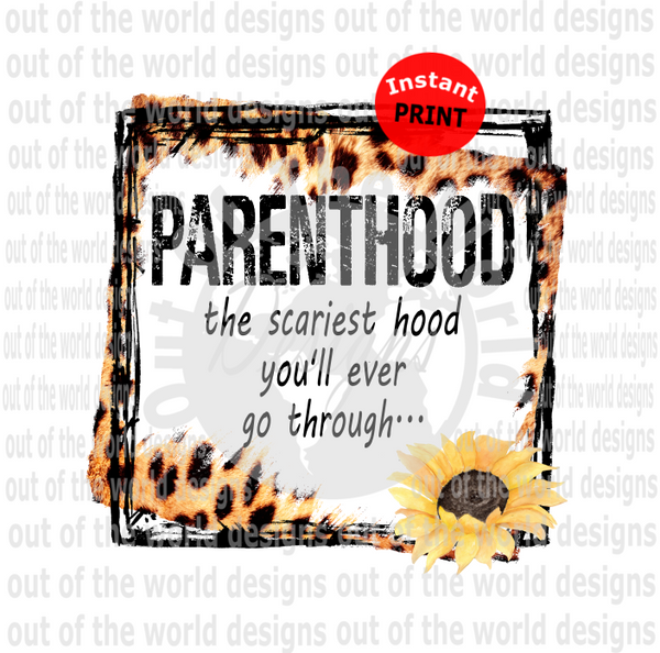 (Instant Print) Digital Download - Parenthood the scariest hood you'll ever go through, with frame