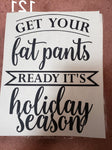 KIDS SIZE - HAND TOWEL SIZE - Get your fat pants ready screen print