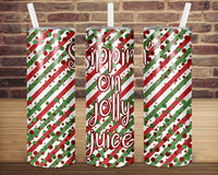 Sublimation print (ONLY) -  Sippin on jolly juice - 20oz Skinny tapered tumbler print