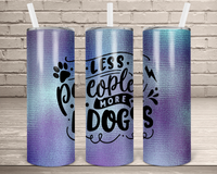 (Instant Print) Digital Download - Less people more dogs  20oz skinny tumbler tapered , made for our tumblers