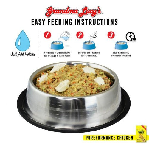Grandma Lucy's Pureformance Chicken Dog Food is easy to prepare, just in minutes. Add water, Stir, Serve after 3-5 minutes.