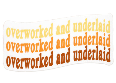 Overworked & Underlaid Sticker