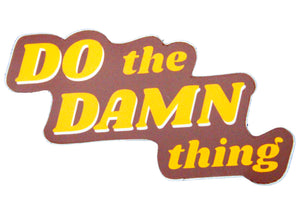 Do The Damn Thing Sticker