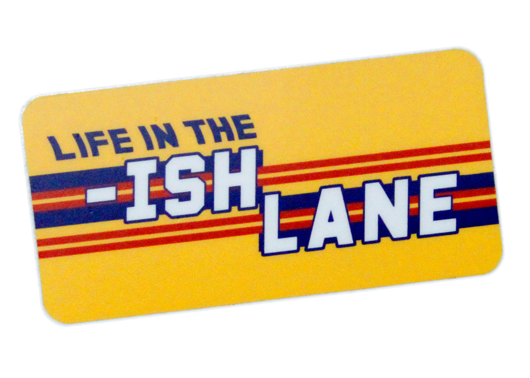 Life In The -Ish Lane Sticker