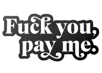Fuck You Pay Me Sticker