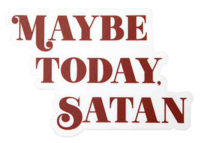 Maybe Today Satan Sticker