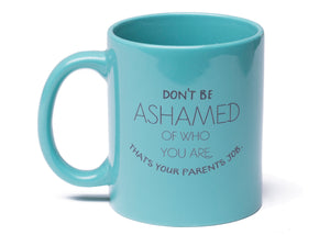 Don't Be Ashamed Mug