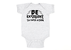 Be Excellent To Each Other Baby Onesie