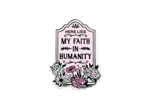 Here Lies My Faith In Humanity Enamel Pin