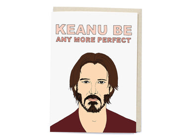 Keanu Be Any More Perfect Card