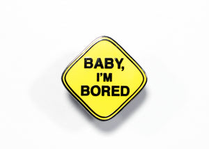Baby, I'm Bored Enamel Pin